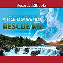 Rescue Me: Montana Rescue, Book 2 Audiobook by Susan May Warren Narrated by Cynthia Farrell