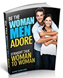 Be the Woman Men Adore (Straight Talk Women to Women)
