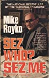 Sez Who? Sez Me (044630896X) by Mike Royko