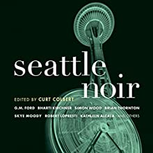 Seattle Noir (       UNABRIDGED) by Curt Colbert (editor) Narrated by Joe Barrett, Kevin Free, Jonathan Davis, Bronson Pinchot, David Ledoux, Kevin T. Collins, Farah Bala