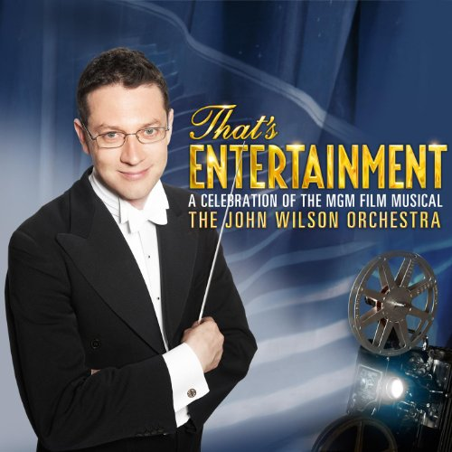 John Wilson Orchestra - That's Entertainment! A Celebration of the MGM Film Musical (Deluxe Edition)