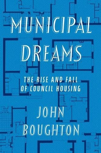 Municipal Dreams: The Rise and Fall of Council Housing [Boughton, John] (Tapa Dura)