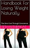 Handbook For Losing Weight Naturally: The Zero Cost Through Conscience