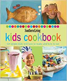 southern living kids cookbook 124 recipes kids will love