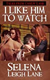 I Like Him to Watch: A hot wife and a surprise (Tales from Candy Lane Book 2)