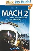 Mach 2: Meine Jahre im Cockpit des Starfighters. Der ehemalige Jet-Pilot Rolf Stünkel berichtet von kühnen Einsätzen, gefährlichen Tiefflügen und der Ausbildung im Sternenkämpfer