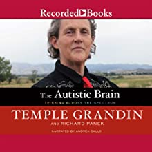 The Autistic Brain: Thinking Across the Spectrum (       UNABRIDGED) by Temple Grandin, Richard Panek Narrated by Andrea Gallo