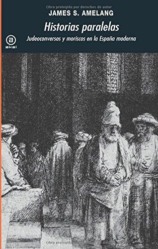 Historias paralelas: Judeoconversos y moriscos en la España moderna (Universitaria)