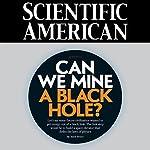 Scientific American: Can We Mine a Black Hole? | Adam Brown