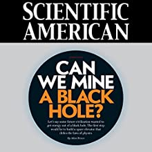 Scientific American: Can We Mine a Black Hole? (       UNABRIDGED) by Adam Brown Narrated by Mark Moran