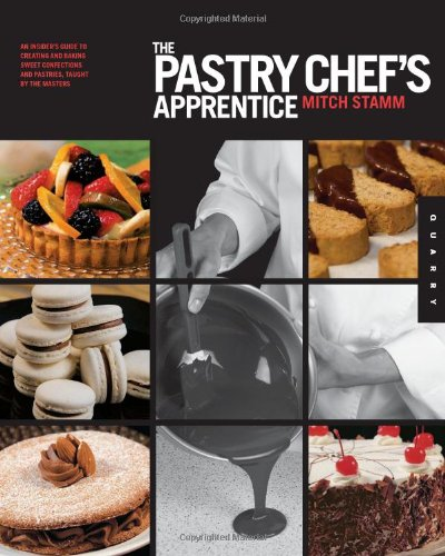 The Pastry Chef's Apprentice: An Insider's Guide to Creating and Baking Sweet Confections and Pastries, Taught by the Ma