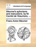 Mesmers aphorisms and instructions, by M. Caullet de Veaumore, ...
