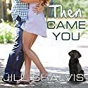 Then Came You: Animal Magnetism, Book 5 Audiobook by Jill Shalvis Narrated by Karen White