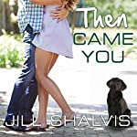 Then Came You: Animal Magnetism, Book 5 (       UNABRIDGED) by Jill Shalvis Narrated by Karen White