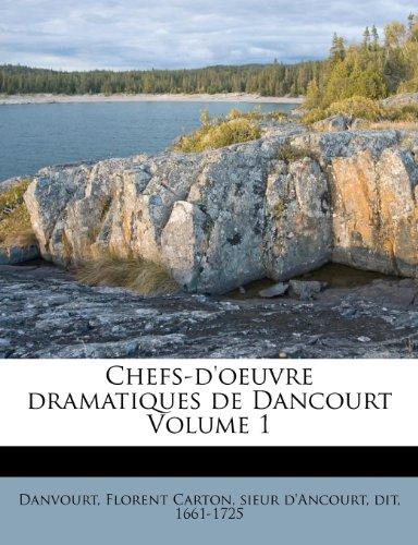 Chefs-d'oeuvre dramatiques de Dancourt Volume 1