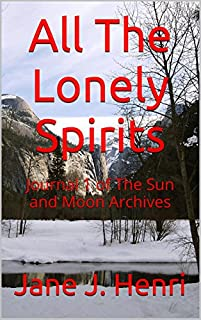 All The Lonely Spirits: Journal 1 Of The Sun And Moon Archives by Jane J. Henri ebook deal