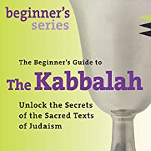 The Beginner's Guide to Kabbalah: Unlock the Secrets of the Sacred Texts of Judaism Speech by David A. Cooper Narrated by David A. Cooper
