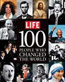 LIFE 100 People Who Changed the World (Life (Life Books))