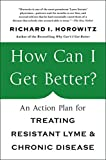 img - for How Can I Get Better?: An Action Plan for Treating Resistant Lyme and Chronic Disease book / textbook / text book