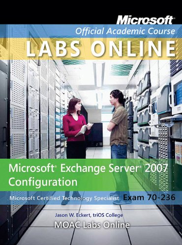 Exam 70-236: Microsoft Exchange Server 2007 Configuration with Lab Manual and MOAC Labs Online Set