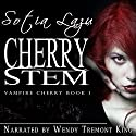 Cherry Stem: Vampire Cherry, Book 1 (       UNABRIDGED) by Sotia Lazu Narrated by Wendy Tremont King