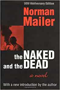 war in the naked and the dead by norman mailer Beginning with his debut masterpiece, the naked and the dead, norman mailer has repeatedly told the truth about war why are we at war returns mailer.