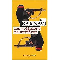 Elie Barnavie - Les religion meurtrieres