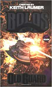 Old Guard: A Bolos Anthology: Book 5: Keith Laumer, Mark Thies, John