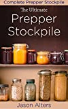 Ultimate Prepper Stockpile: A Complete Guide To A Prepper Stockpile That Will Elevate Your Prepping Efforts And Help You Survive When SHTF (Prepper Essentials)