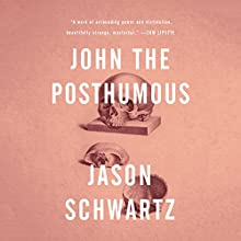 John the Posthumous (       UNABRIDGED) by Jason Schwartz Narrated by John McLain