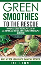 Green Smoothies To The Rescue: How Green Smoothies Helped Ease My Gastroparesis, Restored My Strength, & Helped Me Thrive