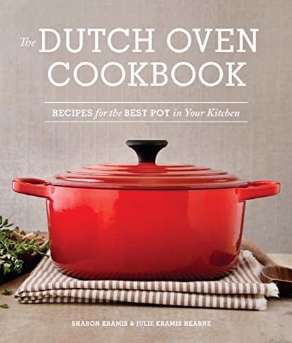 Download The Dutch Oven Cookbook: Recipes for the Best Pot in Your Kitchen