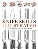 Knife Skills Illustrated: A Users Manual