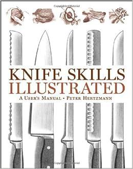 knife skills illustrated a user 39 s manual peter hertzmann 9780393061789. Black Bedroom Furniture Sets. Home Design Ideas