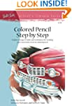 Colored Pencil Step by Step: Explore...