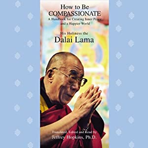 How to Be Compassionate | [His Holiness the Dalai Lama, Jeffrey Hopkins, Ph.D. (editor and translator)]