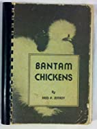 Bantam chickens by Fred P Jeffrey