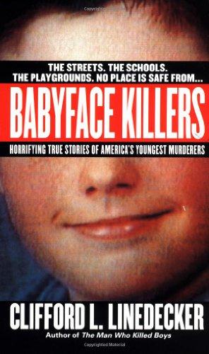 Babyface Killers: Horrifying True Stories of America's Youngest Murderers (St. Martin's True Crime Library)