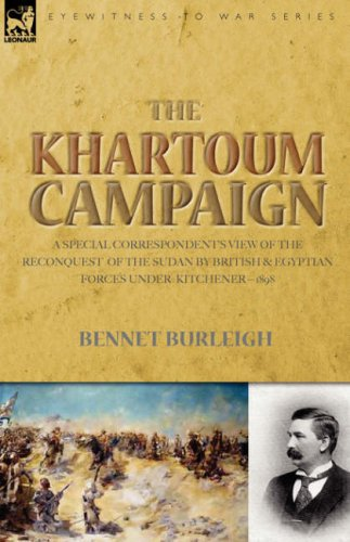 The Khartoum Campaign: a Special Correspondent's View of the Reconquest of the Sudan by British and Egyptian Forces under Kitchener-1898