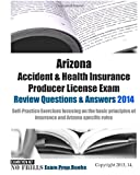 Self-Practice Exercises Focusing on the Basic Principles of Insurance and Arizona Specific Rules: Arizona Accident & Health Insurance Producer License Exam Review Questions & Answers 2014