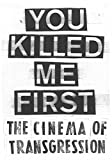 img - for You Killed Me First: The Cinema of Transgression by Carlo McCormick (2012-08-31) book / textbook / text book