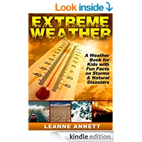 Extreme Weather! Learn Fun Facts About Storms and Natural Disasters: Such as Earthquakes, Floods, Tsunamis, Volcanoes & Much More in this Weather Book for Kids! (Kid's Nature Books Series)