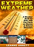 Extreme Weather! Learn Fun Facts About Storms and Natural Disasters: Such as Earthquakes, Floods, Tsunamis, Volcanoes & Much More in this Weather Book for Kids! (Kids Nature Books Series 1)