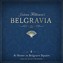 Julian Fellowes's Belgravia Episode 4: At Home in Belgrave Square Audiobook by Julian Fellowes Narrated by Juliet Stevenson