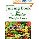 The Complete Juicing Book Plus Juicing for Weight Loss Everything You Need to Know