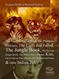 Greatest Works of Rudyard Kipling: The Story of the Gadsbys,The Phantom Rickshaw, The Light that Failed, The Jungle Book,The Second Jungle Book,The White Man's Burden,Kim    & Other Indian Tales