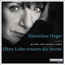 Ohne Liebe trauern die Sterne: Bilder aus meinem Leben Hörbuch von Hannelore Hoger Gesprochen von: Hannelore Hoger