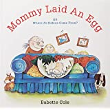 Mommy Laid an Egg: Or, Where Do Babies Come From?by Babette Cole