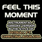 Feel This Moment (Karaoke Instrumental Version) [In the Style of Pitbull feat. Christina Aguilera]
