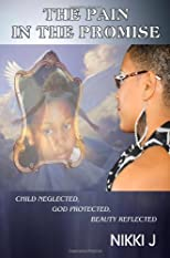 The Pain in the Promise: Child neglected, God protected, Beauty reflected.